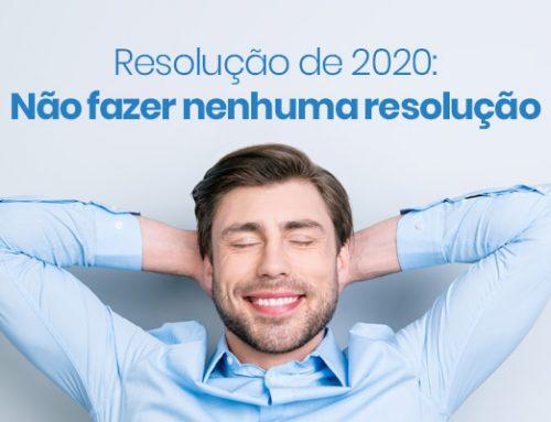 Resolução de 2020: Não fazer nenhuma resolução